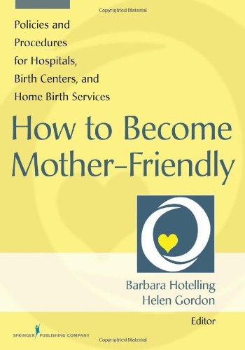 How To Become Mother-Friendly: Policies & Procedures For Hospitals, Birth Centers, And Home Birth Services front-636324