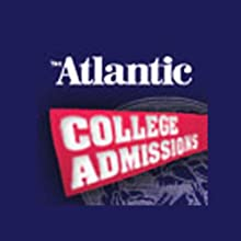 College Admissions: The Insider's Guide from The Atlantic Periodical by  The Atlantic Monthly Narrated by  uncredited