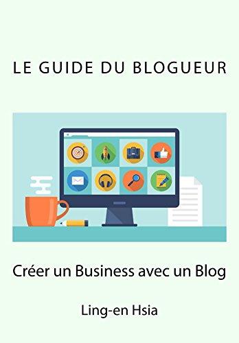 Couverture du livre Le Guide du Blogueur: Vivre de sa passion avec un Blog