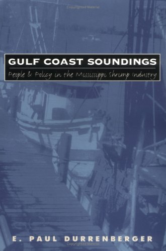 Gulf Coast Soundings: People and Policy in the Mississippi Shrimp Industry, E. Paul Durrenberger