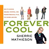 Forever Cool: How to Achieve Ageless, Youthful, and Modern Personal Style, for Women and Men [FOREVER COOL]