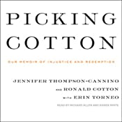 Picking Cotton: Our Memoir of Injustice and Redemption | [Jennifer Thompson-Cannino, Ronald Cotton, Erin Torneo]