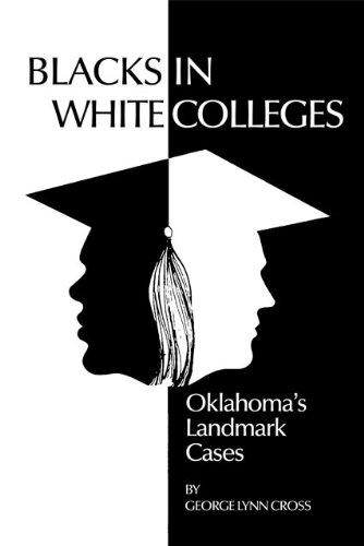George Lynn Cross - Blacks in White Colleges: Oklahoma's Landmark Cases