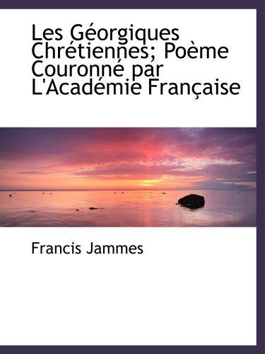 Les Géorgiques Chrétiennes; PoÃ..me Couronné par L'Académie Française