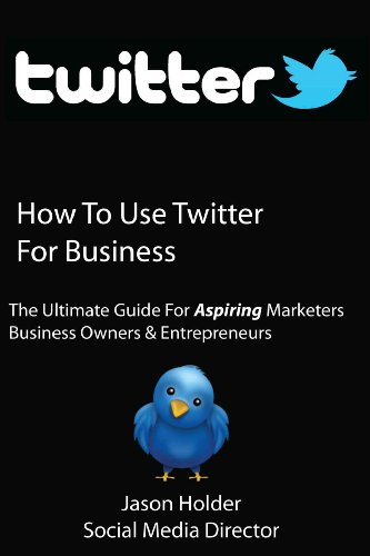 How to Use Twitter for Business – A Practical Twitter Guide For Aspiring Marketers, Entrepreneurs & Business Owners – Special Edition