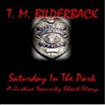 Saturday in the Park: A Justice Security Short Story | T. M. Bilderback