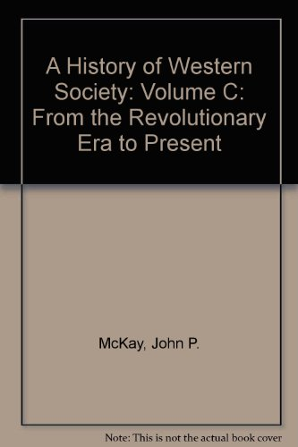 History of Western Society, A: Volume C: From the Revolutionary Era to Present
