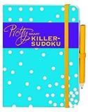 Pretty smart Killer-Sudoku: Pretty smart. 100 spannende Killer-Sudokus - Damit sie schön schlau werden!