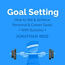 Goal Setting: How to Set & Achieve Personal & Career Goals with Success Audiobook by Jonathan Reid Narrated by Eddie Leonard Jr.