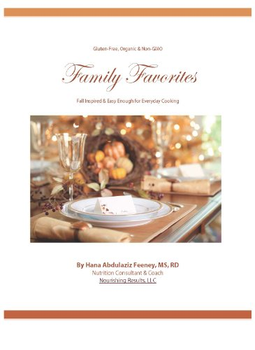 Gluten-Free, Organic and Non-GMO Family Favorites Cookbook: Fall Inspired & Easy Enough for Everyday Cooking by Hana A. Feeney