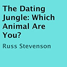 The Dating Jungle: Which Animal Are You? (       UNABRIDGED) by Russ Stevenson Narrated by Tim Paulson, Alexandria Stevens