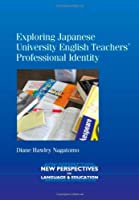 Exploring Japanese University English Teachers' Professional Identity (New Perspectives on Language and Education)