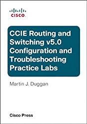 Cisco CCIE Routing and Switching v5.0 Configuration and Troubleshooting Practice Labs Bundle (Practical Studies)