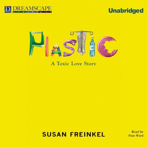 Susan Freinkel - Plastic - A Toxic Love Story