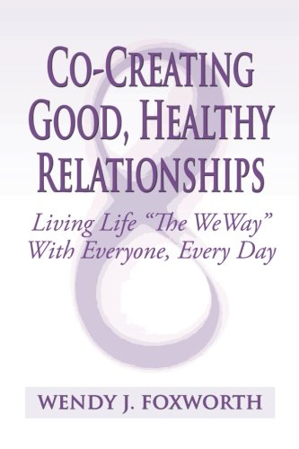 Co-Creating Good, Healthy Relationships: Living Life