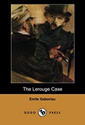 The Lerouge Case (Dodo Press): Well known novel from the French writer, novelist, and journalist, considered a pioneer of modern detective fiction. made by Dodo Press