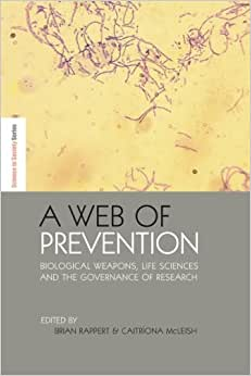 A Web Of Prevention: Biological Weapons, Life Sciences And The Governance Of Research (The Earthscan Science In Society Series)