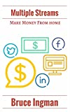 Multiple Streams: Make Money From Home (earn money from home, business opportunities, online marketing, jobs from home, best home based business)