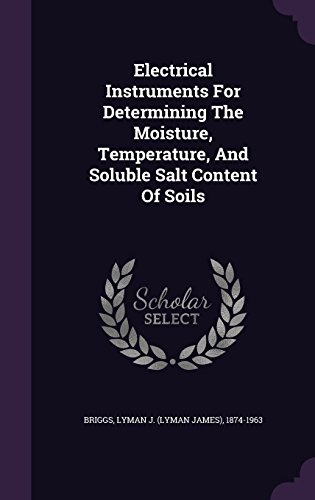 Electrical Instruments For Determining The Moisture, Temperature, And Soluble Salt Content Of Soils