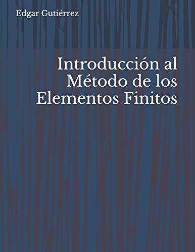 Introducción al Método de los Elementos Finitos  [Gutiérrez, Edgar] (Tapa Blanda)