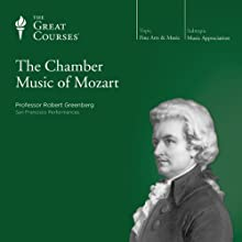 The Chamber Music of Mozart  by The Great Courses Narrated by Professor Robert Greenberg