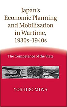 Japan's Economic Planning And Mobilization In Wartime, 1930s-1940s: The Competence Of The State