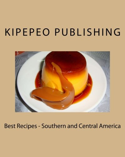 Best Recipes - Southern and Central America by Kipepeo Publishing