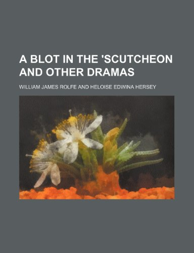A Blot in the 'scutcheon and Other Dramas