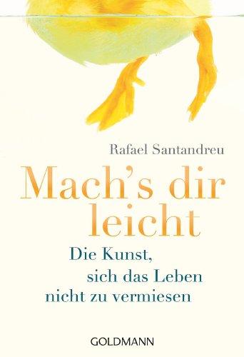 Mach's dir leicht: Die Kunst, sich das Leben nicht zu vermiesen (German Edition), by Rafael Santandreu