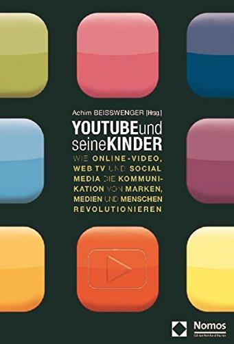 youtube-und-seine-kinder-wie-online-video-web-tv-und-social-media-die-kommunikation-von-marken-medie