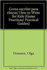 Como escribir para chicos/ How to Write for Kids (Guias