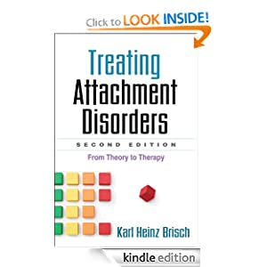 Treating Attachment Disorders: From Theory to Therapy Karl Heinz Brisch MD and Kenneth Kronenberg