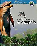 echange, troc Royer Anne - Un roi dans l'océan, le dauphin (Atlas junior des animaux) [Relié]