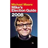 Mike's Election Guide 2008 ~ Michael Moore