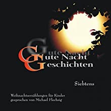 Gute Nacht Geschichten: Siebtens - Weihnachtserzählungen für Kinder (       ungekürzt) von Michael Flechsig Gesprochen von: Michael Flechsig