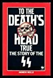 Andrew Mollo To the Death's Head True: Story of the S. S.