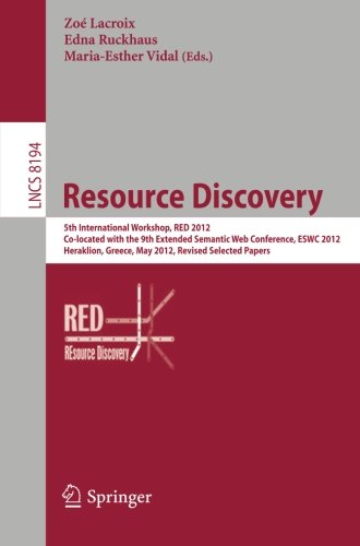 Resource Discovery: 5Th International Workshop, Red 2012, Co-Located With The 9Th Extended Semantic Web Conference, Eswc 2012, Heraklion, Greece, May ... Applications, Incl. Internet/Web, And Hci)