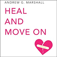Heal and Move On: Seven Step Series (       UNABRIDGED) by Andrew G. Marshall Narrated by Catherine Grace