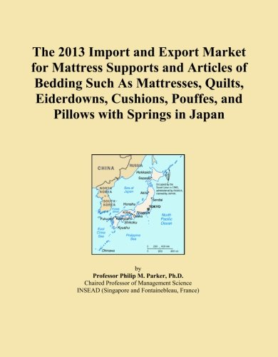 The 2013 Import and Export Market for Mattress Supports and Articles of Bedding Such As Mattresses, Quilts, Eiderdowns, Cushions, Pouffes, and Pillows with Springs in Japan PDF