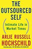 img - for The Outsourced Self: Intimate Life in Market Times   [OUTSOURCED SELF] [Hardcover] book / textbook / text book