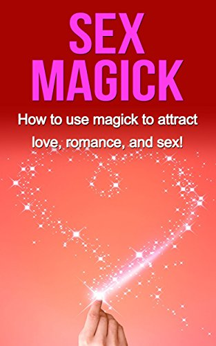 Free Kindle Book : Sex Magick: How to Use Magick to Attract Love, Romance, and Sex!