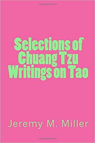 Selections of Chuang Tzu Writings on Tao written by Dr. Jeremy M. Miller