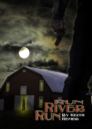 Kindle Nation Daily Bargain Book Alert! Keith Remer's Western Thriller RUN RIVER RUN – 5.0 Stars With 11 Out of 11 Rave Reviews and Now Just $1 on Kindle!