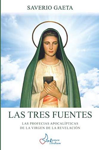 Las Tres Fuentes Las Profecias apocalípticas de la Virgen de la Revelación  [Gaeta, Saverio] (Tapa Blanda)