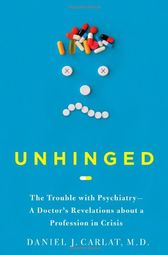 Unhinged: The Trouble With Psychiatry
