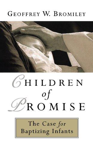 Children of Promise: The Case for Baptizing Infants