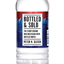 Bottled & Sold: The Story Behind Our Obsession with Bottled Water (       UNABRIDGED) by Peter H. Gleick Narrated by Stephen McLaughlin