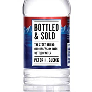 Bottled & Sold: The Story Behind Our Obsession with Bottled Water | [Peter H. Gleick]