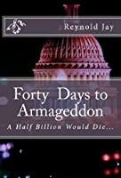 Forty Days to Armageddon [Kindle Edition]