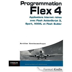 Programmation Flex 4- Applications internet riches avec Flash ActionScript 3, Spark, MXML et Flash Builder
